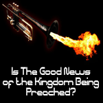 Post image for Is The Good News of the Kingdom Being Preached