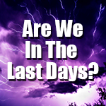 Post image for Are We In The Last Days?