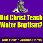 Post image for Did Jesus Teach Water Baptism