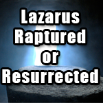 Post image for What Lazarus Can Teach Us About The Rapture